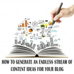 How To Generate An Endless Stream Of Content Ideas For Your Blog
