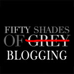 Fifty Shades of Blogging