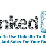 How To Use LinkedIn To Drive Traffic And Sales For Your Business