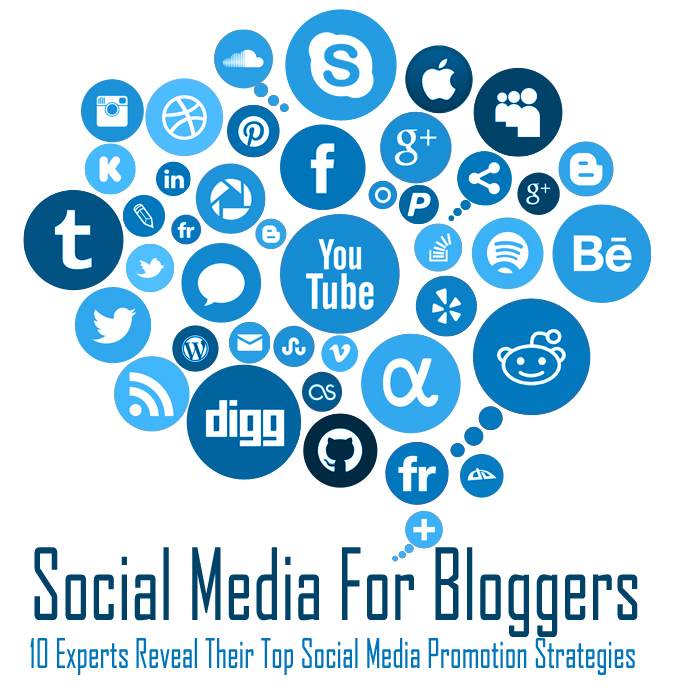 Social Media For Bloggers: 10 Experts Reveal Their Top Social Media Promotion Strategies
